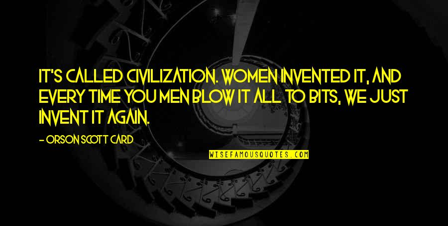 Wangchuck Quotes By Orson Scott Card: It's called civilization. Women invented it, and every