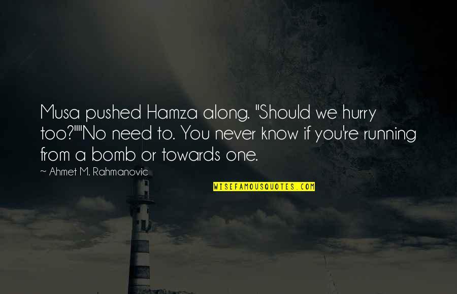 "Wanger Quotes By Ahmet M. Rahmanovic: Musa pushed Hamza along. ""Should we hurry too?""""No"