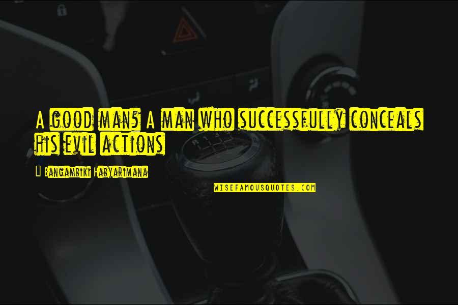 Wanger Quotes By Bangambiki Habyarimana: A good man? A man who successfully conceals
