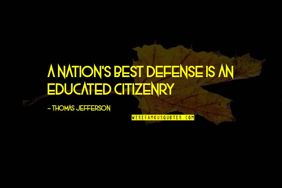 Wanger Quotes By Thomas Jefferson: A Nation's best defense is an educated citizenry