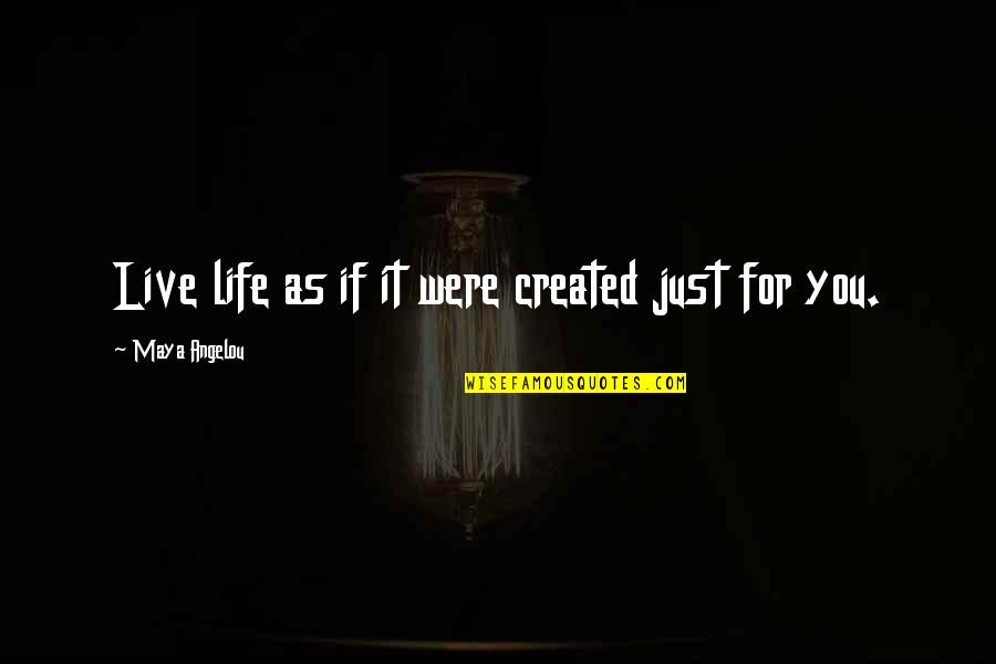 Wanna Be Left Alone Quotes By Maya Angelou: Live life as if it were created just