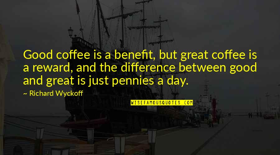Wanna Be Left Alone Quotes By Richard Wyckoff: Good coffee is a benefit, but great coffee