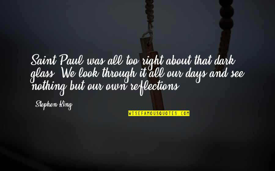Wanna Be Left Alone Quotes By Stephen King: Saint Paul was all too right about that