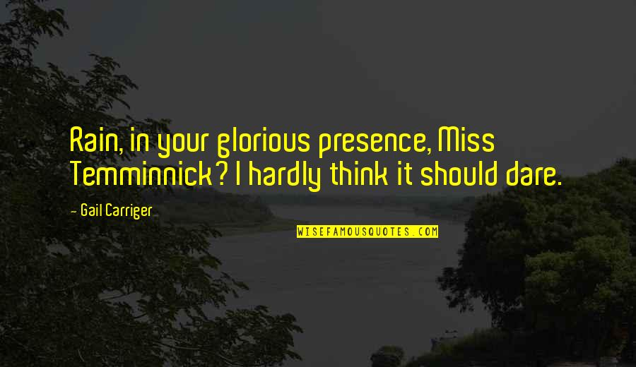 Wanna Be Taken Quotes By Gail Carriger: Rain, in your glorious presence, Miss Temminnick? I