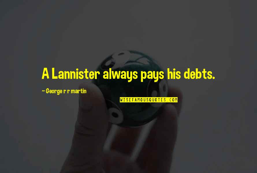 Wanna Be Taken Quotes By George R R Martin: A Lannister always pays his debts.