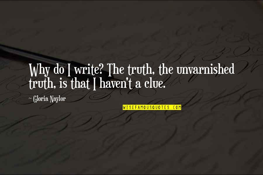 Wanna Be Taken Quotes By Gloria Naylor: Why do I write? The truth, the unvarnished