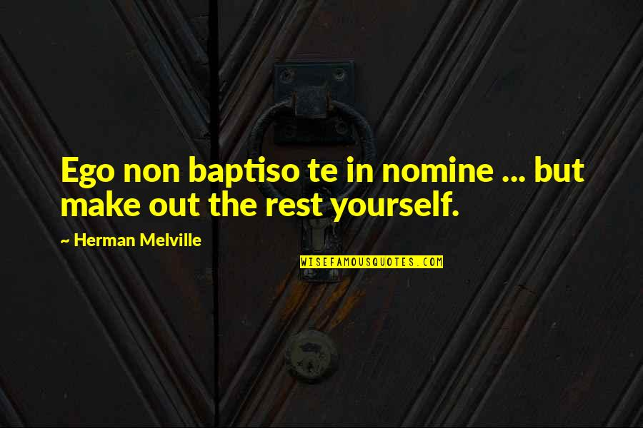 Wanna Be Taken Quotes By Herman Melville: Ego non baptiso te in nomine ... but