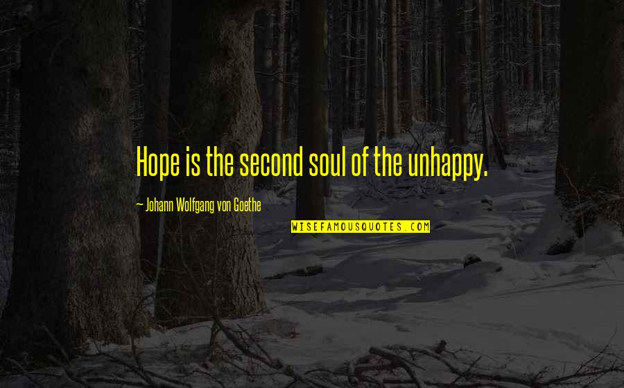 Wanna Be Taken Quotes By Johann Wolfgang Von Goethe: Hope is the second soul of the unhappy.