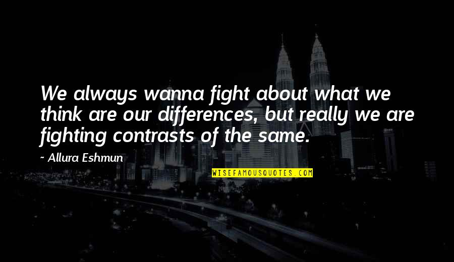 Wanna Fight Quotes By Allura Eshmun: We always wanna fight about what we think