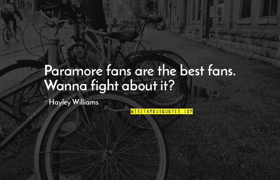 Wanna Fight Quotes By Hayley Williams: Paramore fans are the best fans. Wanna fight