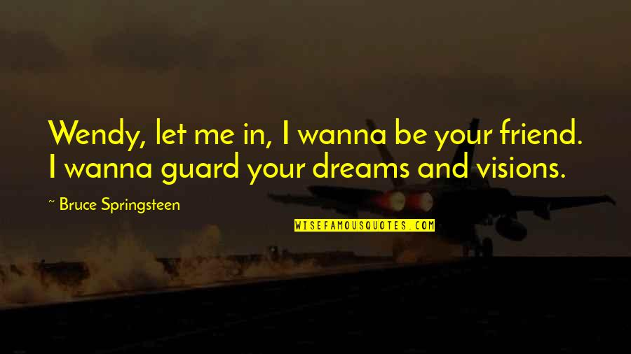 Wanna Friendship Quotes By Bruce Springsteen: Wendy, let me in, I wanna be your