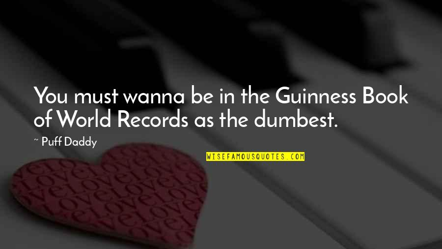 Wanna Friendship Quotes By Puff Daddy: You must wanna be in the Guinness Book