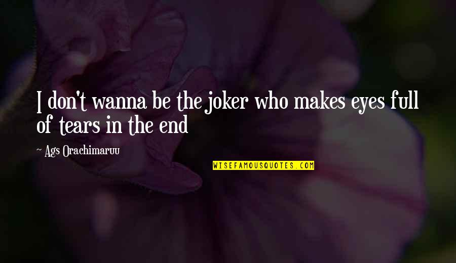 Wanna Love You Quotes By Ags Orachimaruu: I don't wanna be the joker who makes