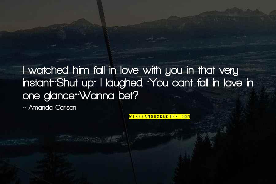 Wanna Love You Quotes By Amanda Carlson: I watched him fall in love with you