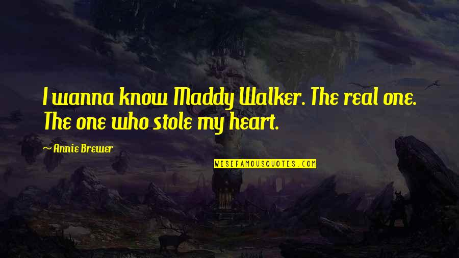 Wanna Love You Quotes By Annie Brewer: I wanna know Maddy Walker. The real one.