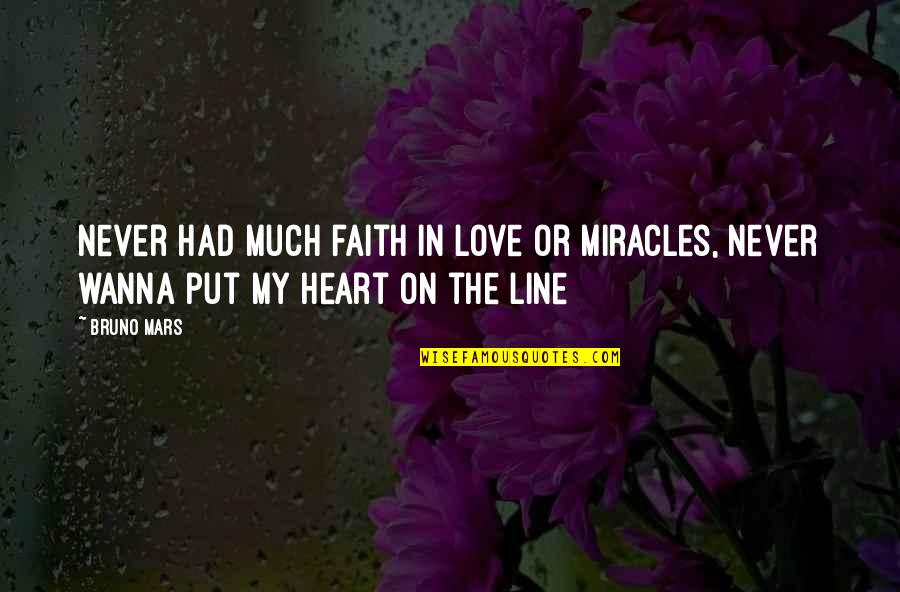 Wanna Love You Quotes By Bruno Mars: Never had much faith in love or miracles,