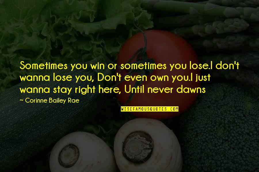 Wanna Love You Quotes By Corinne Bailey Rae: Sometimes you win or sometimes you lose.I don't