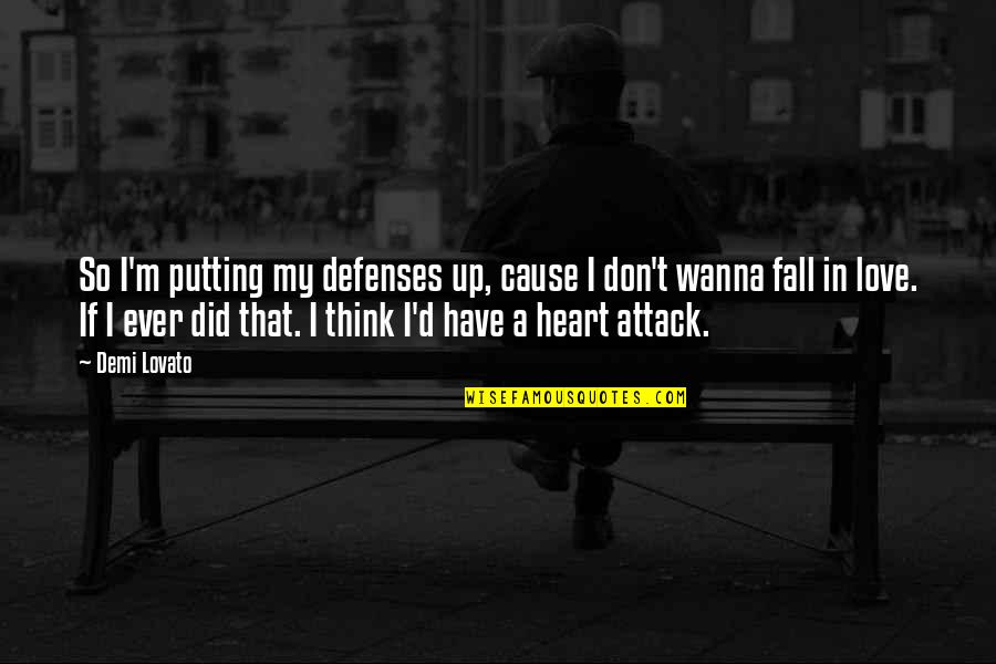 Wanna Love You Quotes By Demi Lovato: So I'm putting my defenses up, cause I