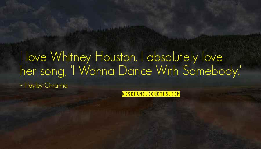 Wanna Love You Quotes By Hayley Orrantia: I love Whitney Houston. I absolutely love her