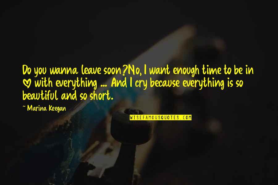 Wanna Love You Quotes By Marina Keegan: Do you wanna leave soon?No, I want enough