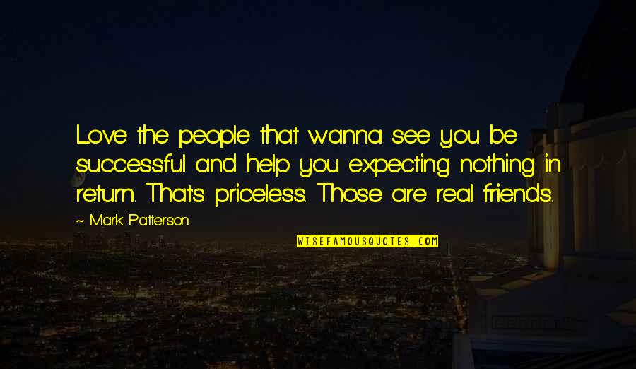 Wanna Love You Quotes By Mark Patterson: Love the people that wanna see you be