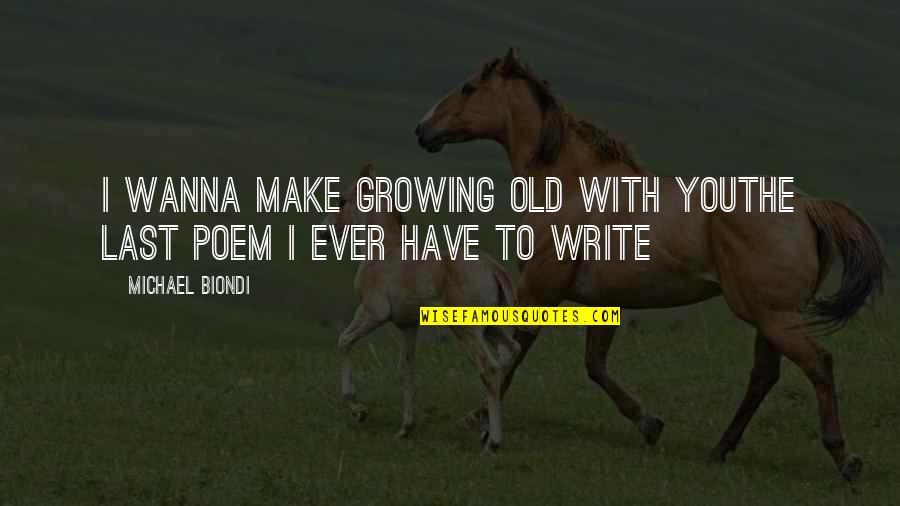 Wanna Love You Quotes By Michael Biondi: I wanna make growing old with youthe last