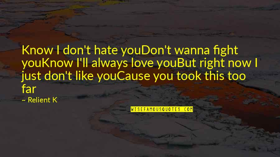Wanna Love You Quotes By Relient K: Know I don't hate youDon't wanna fight youKnow