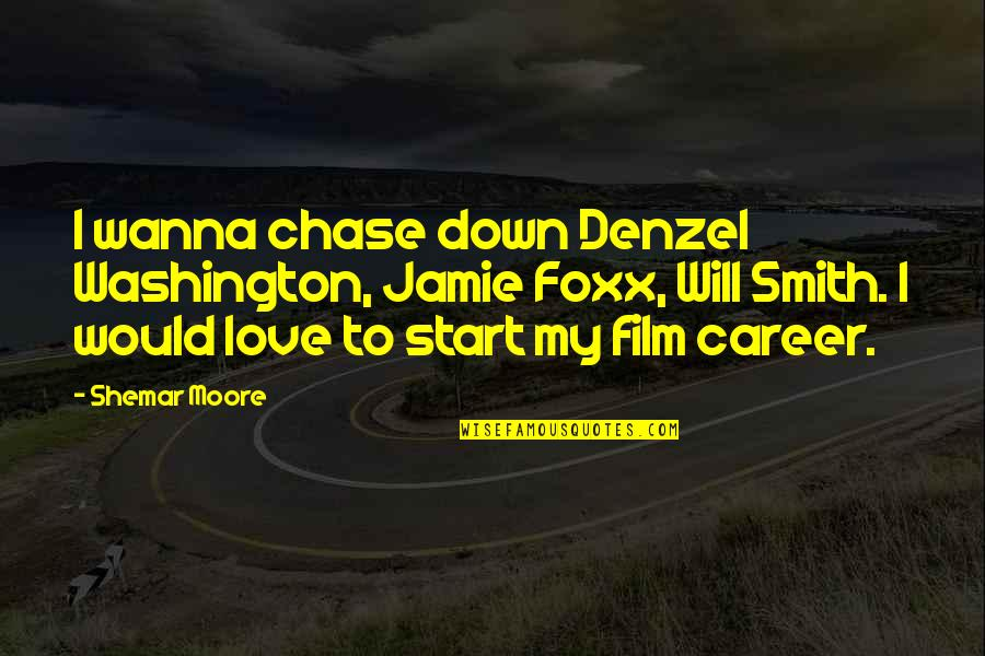 Wanna Love You Quotes By Shemar Moore: I wanna chase down Denzel Washington, Jamie Foxx,