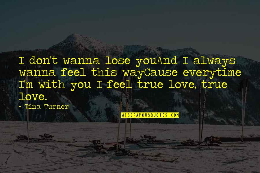 Wanna Love You Quotes By Tina Turner: I don't wanna lose youAnd I always wanna