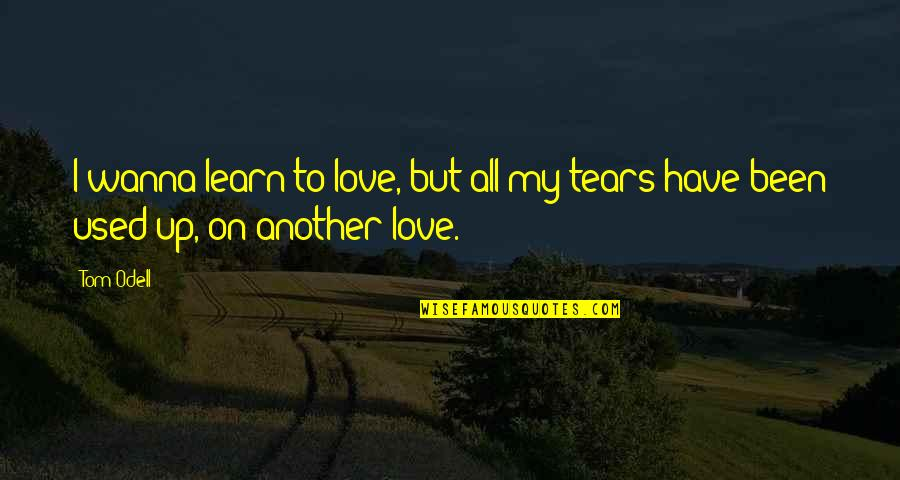 Wanna Love You Quotes By Tom Odell: I wanna learn to love, but all my