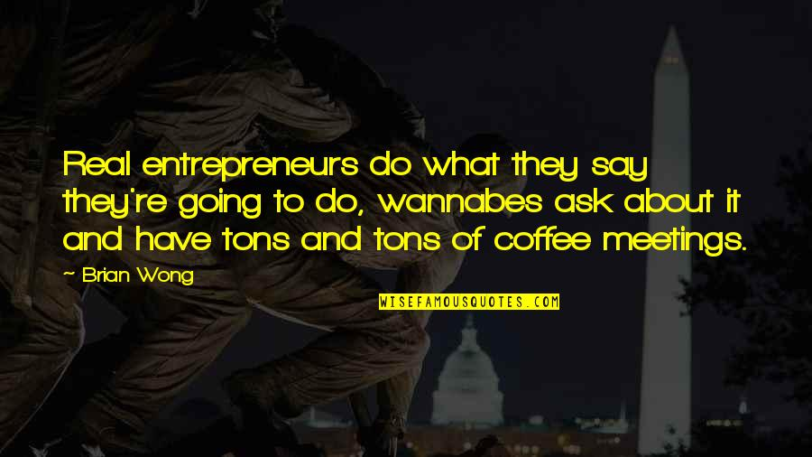 Wannabes Quotes By Brian Wong: Real entrepreneurs do what they say they're going