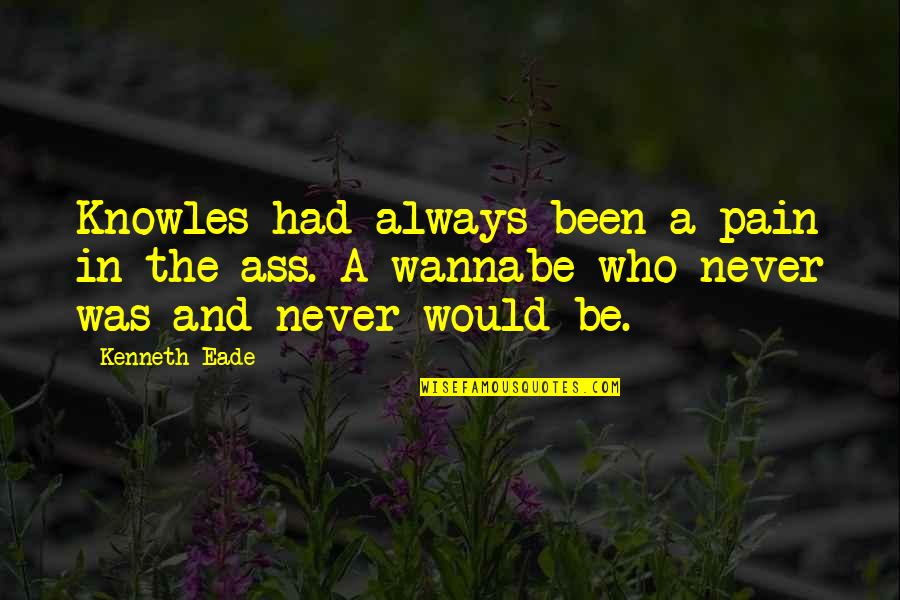 Wannabes Quotes By Kenneth Eade: Knowles had always been a pain in the