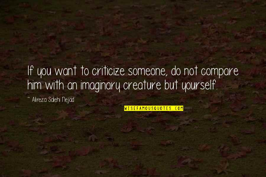 Want Someone Quotes By Alireza Salehi Nejad: If you want to criticize someone, do not