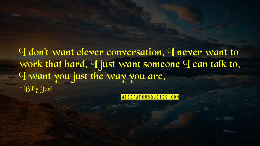 Want Someone Quotes By Billy Joel: I don't want clever conversation, I never want