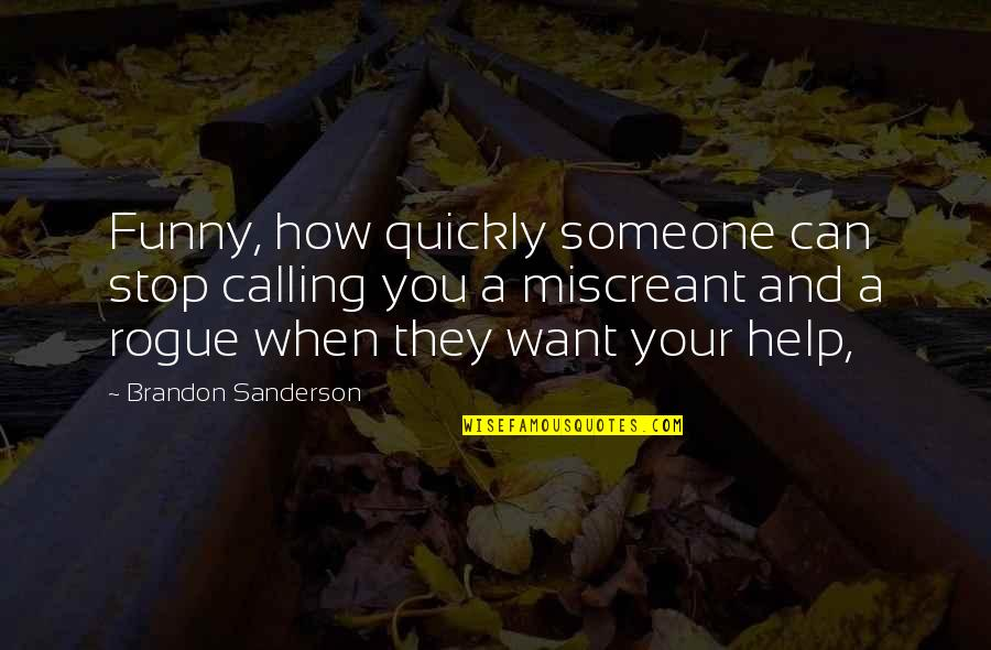 Want Someone Quotes By Brandon Sanderson: Funny, how quickly someone can stop calling you