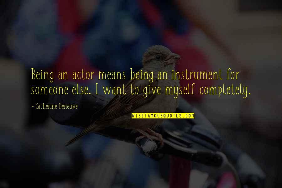 Want Someone Quotes By Catherine Deneuve: Being an actor means being an instrument for