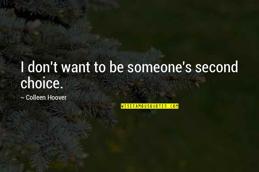 Want Someone Quotes By Colleen Hoover: I don't want to be someone's second choice.