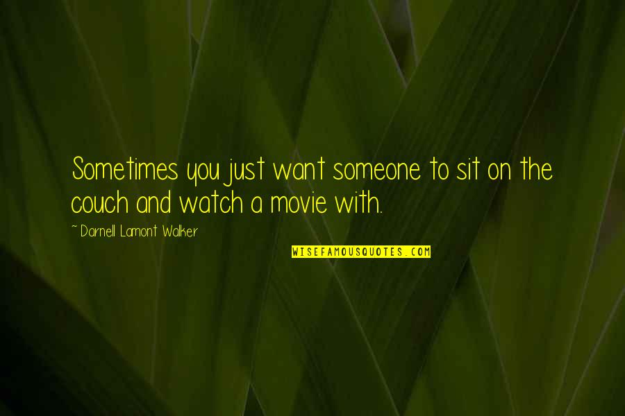Want Someone Quotes By Darnell Lamont Walker: Sometimes you just want someone to sit on