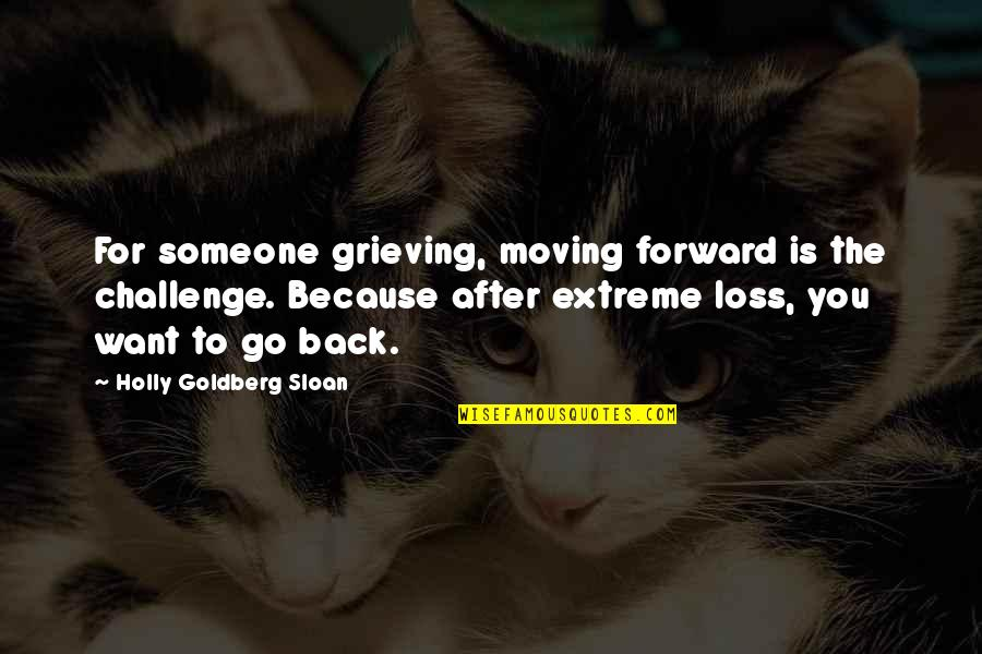 Want Someone Quotes By Holly Goldberg Sloan: For someone grieving, moving forward is the challenge.