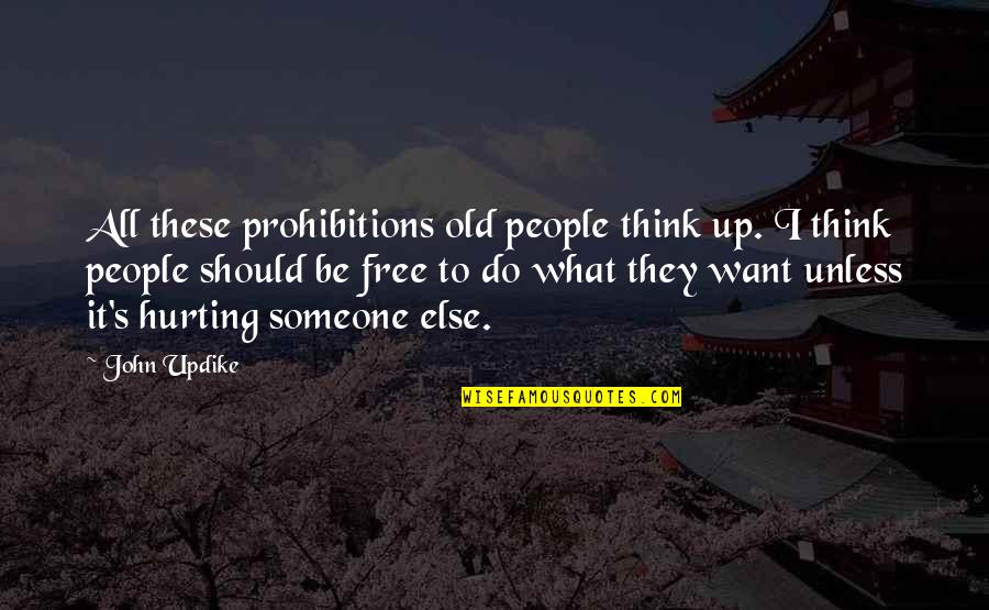 Want Someone Quotes By John Updike: All these prohibitions old people think up. I