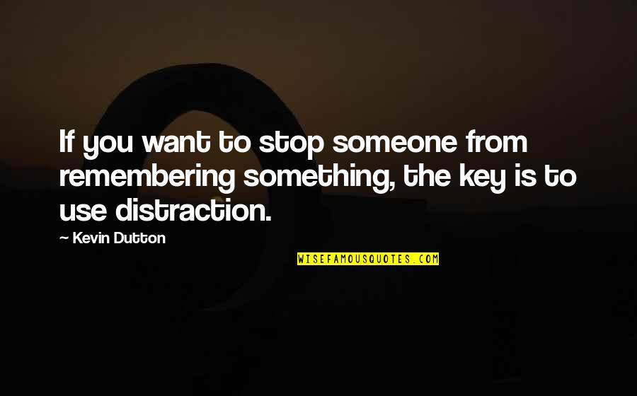Want Someone Quotes By Kevin Dutton: If you want to stop someone from remembering