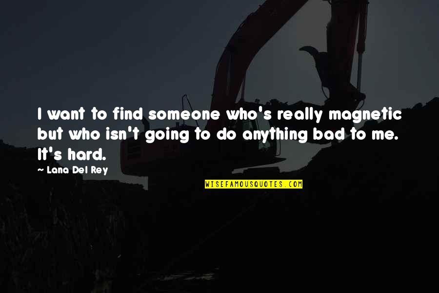 Want Someone Quotes By Lana Del Rey: I want to find someone who's really magnetic