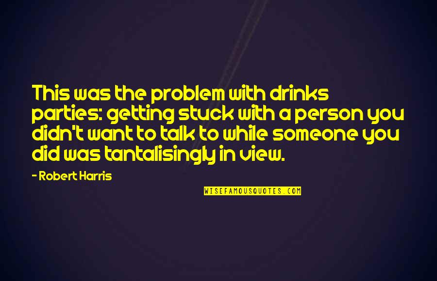 Want Someone Quotes By Robert Harris: This was the problem with drinks parties: getting