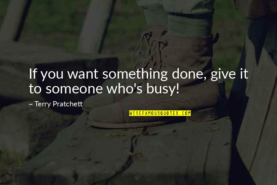 Want Someone Quotes By Terry Pratchett: If you want something done, give it to