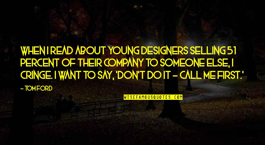 Want Someone Quotes By Tom Ford: When I read about young designers selling 51