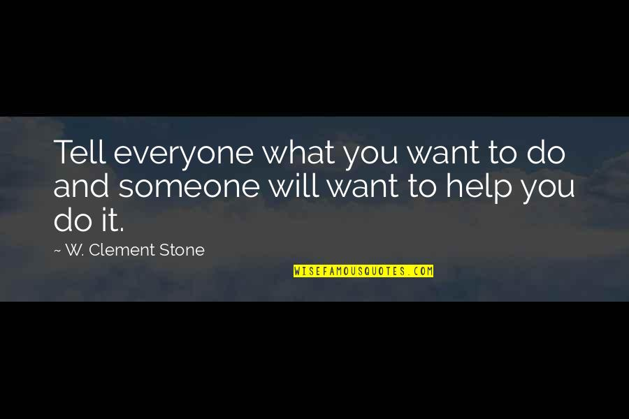 Want Someone Quotes By W. Clement Stone: Tell everyone what you want to do and