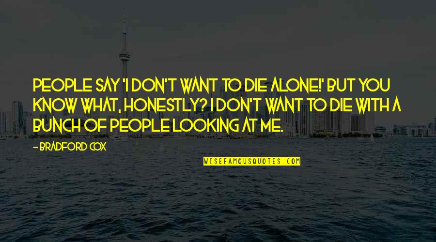 Want To Alone Quotes By Bradford Cox: People say 'I don't want to die alone!'