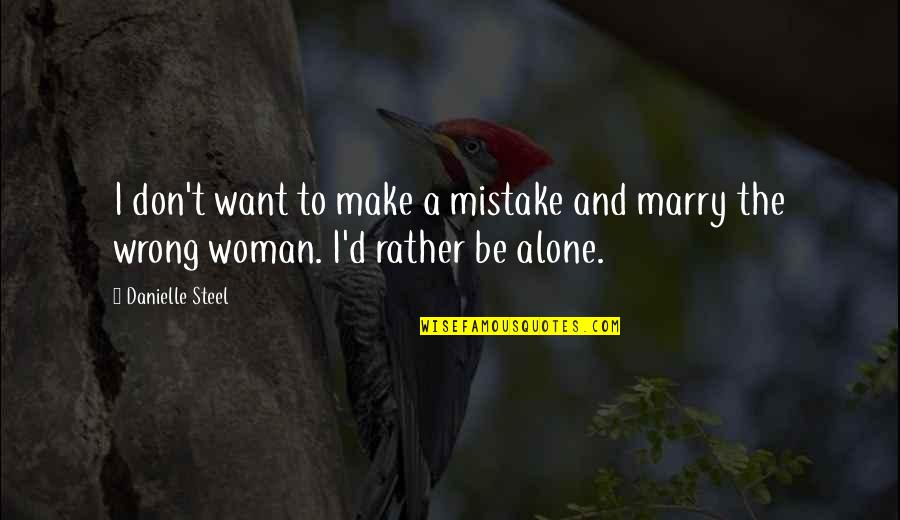 Want To Alone Quotes By Danielle Steel: I don't want to make a mistake and
