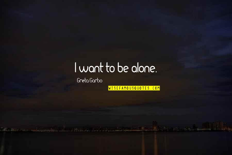 Want To Alone Quotes By Greta Garbo: I want to be alone.