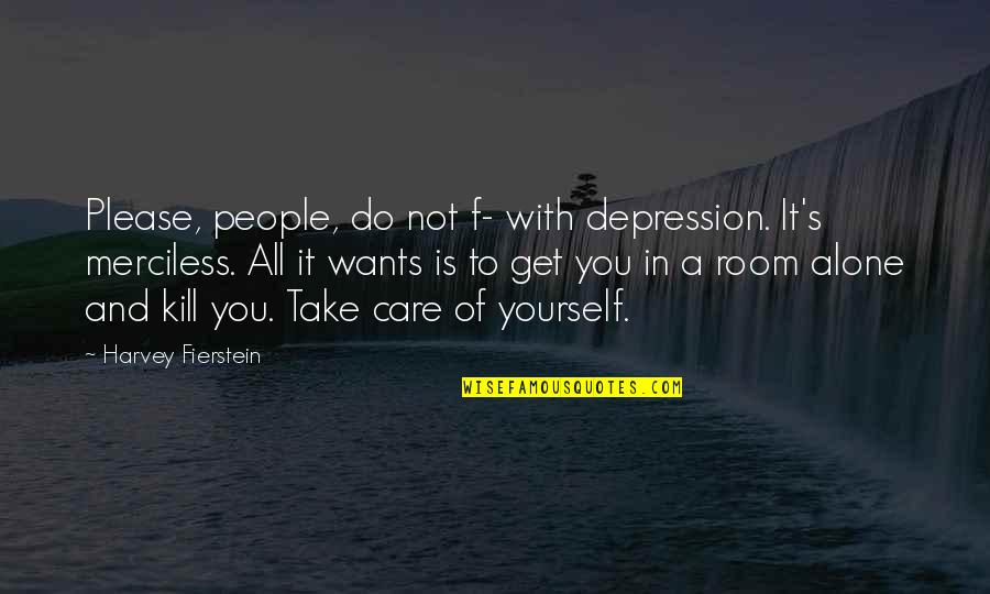 Want To Alone Quotes By Harvey Fierstein: Please, people, do not f- with depression. It's